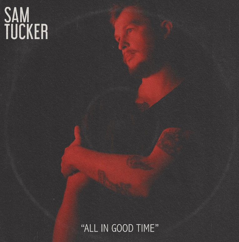 Sam Tucker : Nouvel album All in Good Time maintenant disponible