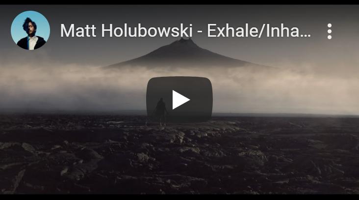 Matt Holubowski - Exhale/Inhale (Official Video)